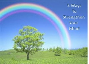 Power of mind - 5 way to strengthen your mind