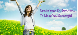 Create Your Environment To Make You Successful - Part 1