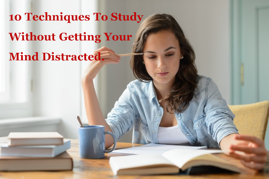 Techniques To Study Without Getting Your Mind Distracted